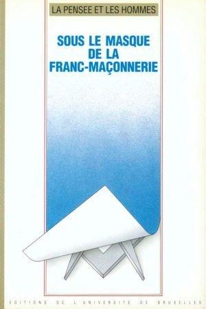 SOUS LE MASQUE DE LA FRANC-MAÇONNERIE