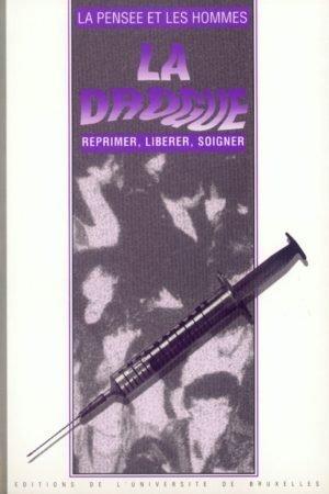 LA DROGUE : RÉPRIMER, LIBÉRER, SOIGNER