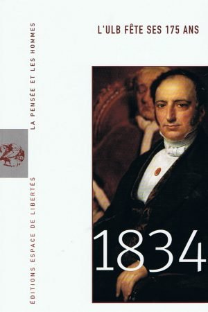 1834. L'ULB FÊTE SES 175 ANS