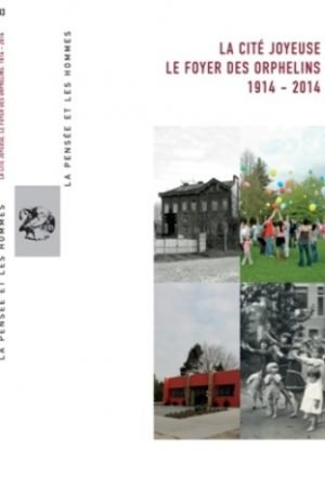 LA CITÉ JOYEUSE LE FOYER DES ORPHELINS 1914-2014