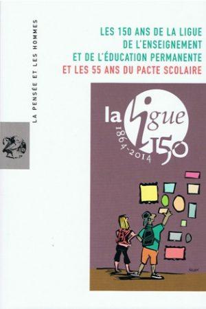 LES 150 ANS DE LA LIGUE DE L'ENSEIGNEMENT ET DE L'ÉDUCATION PERMANENTE ET LES 55 ANS DU PACTE SCOLAIRE – Abonnement 2015
