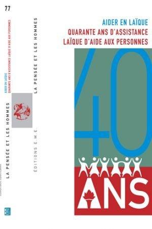 AIDER EN LAÏQUE QUARANTE ANS D'ASSISTANCE LAÏQUE D'AIDE AUX PERSONNES