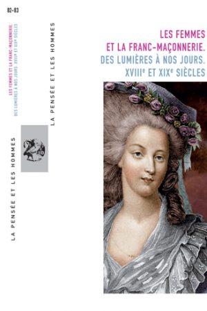 LES FEMMES ET LA FRANC-MAÇONNERIE. DES LUMIÈRES À NOS JOURS. XVIIIe ET XIXe SIÈCLES