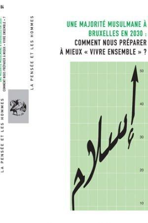 UNE MAJORITÉ MUSULMANE À BRUXELLES EN 2030 : COMMENT NOUS PRÉPARER À MIEUX « VIVRE ENSEMBLE » ?