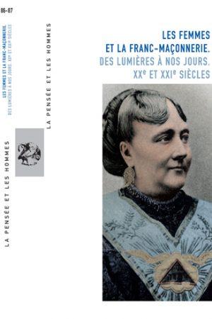 LES FEMMES ET LA FRANC-MAÇONNERIE DES LUMIÈRES À NOS JOURS. XXe et XXIe SIECLES